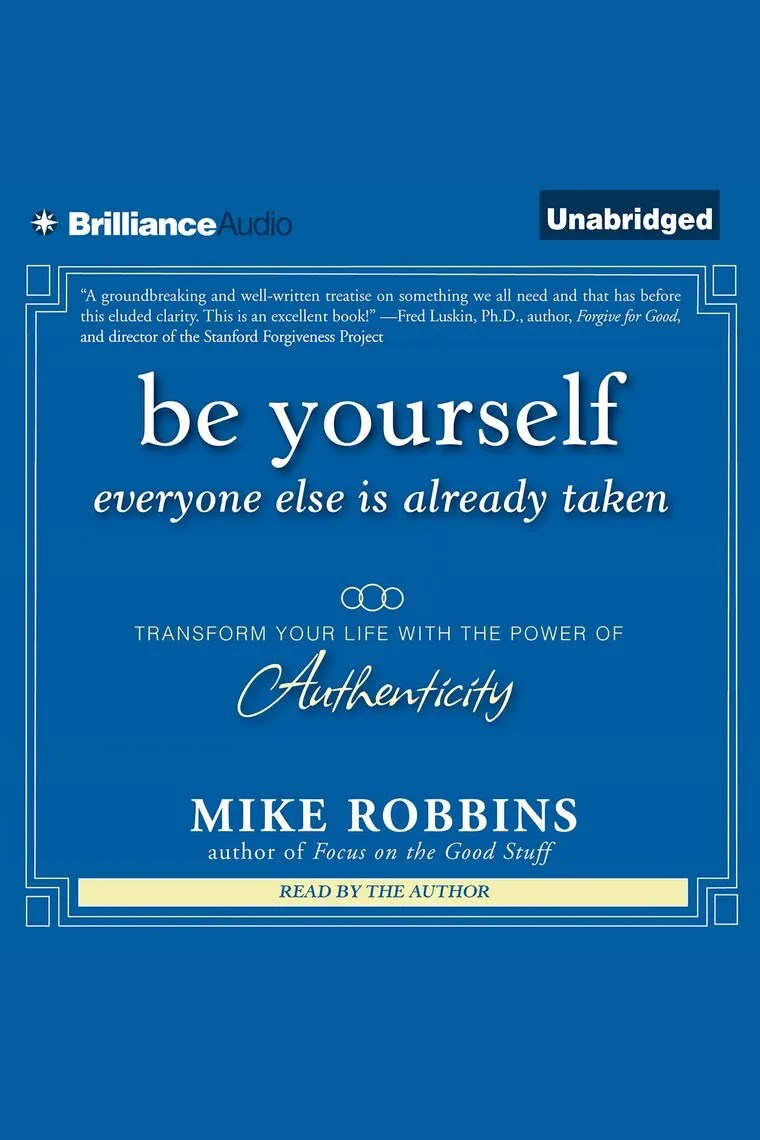 Be Yourself. Everyone Else is Already Taken by Mike Robbins - Audiobook - Listen Online