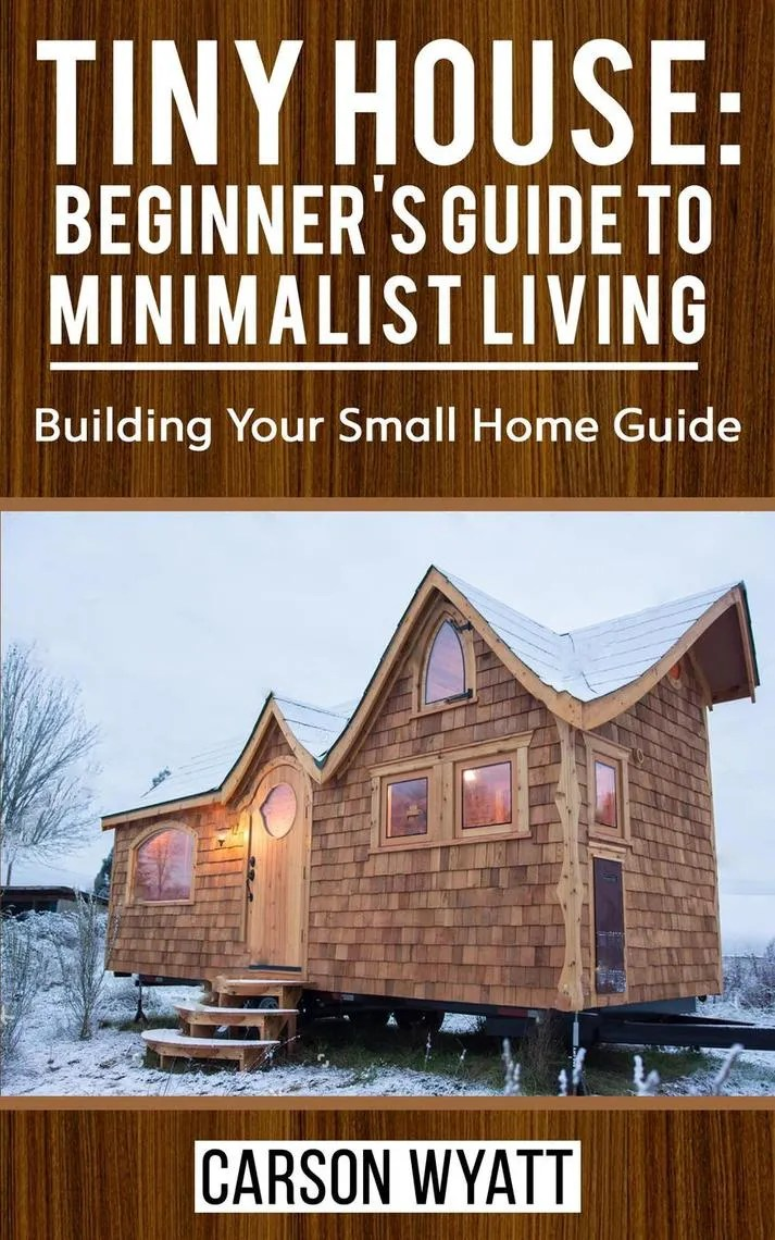 Tiny House Beginner S Guide To Minimalist Living