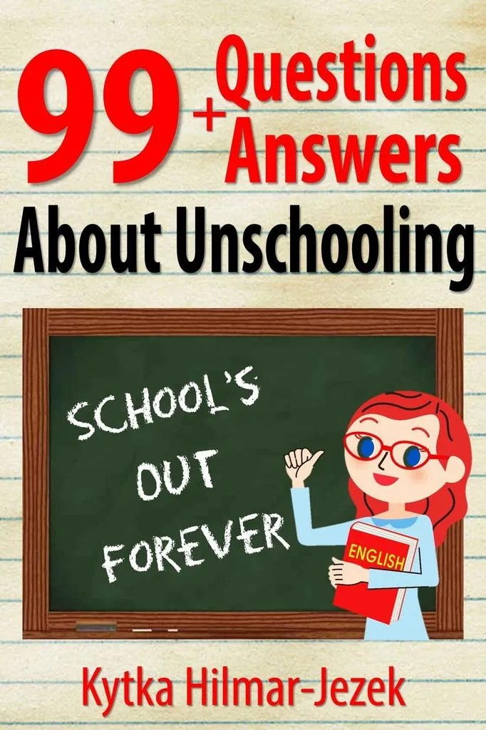 99 Questions and Answers About Unschooling by Kytka Hilmar ...