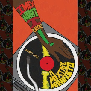 Book Review: I Mix What I Like: A Mixtape Manifesto by Jared Ball