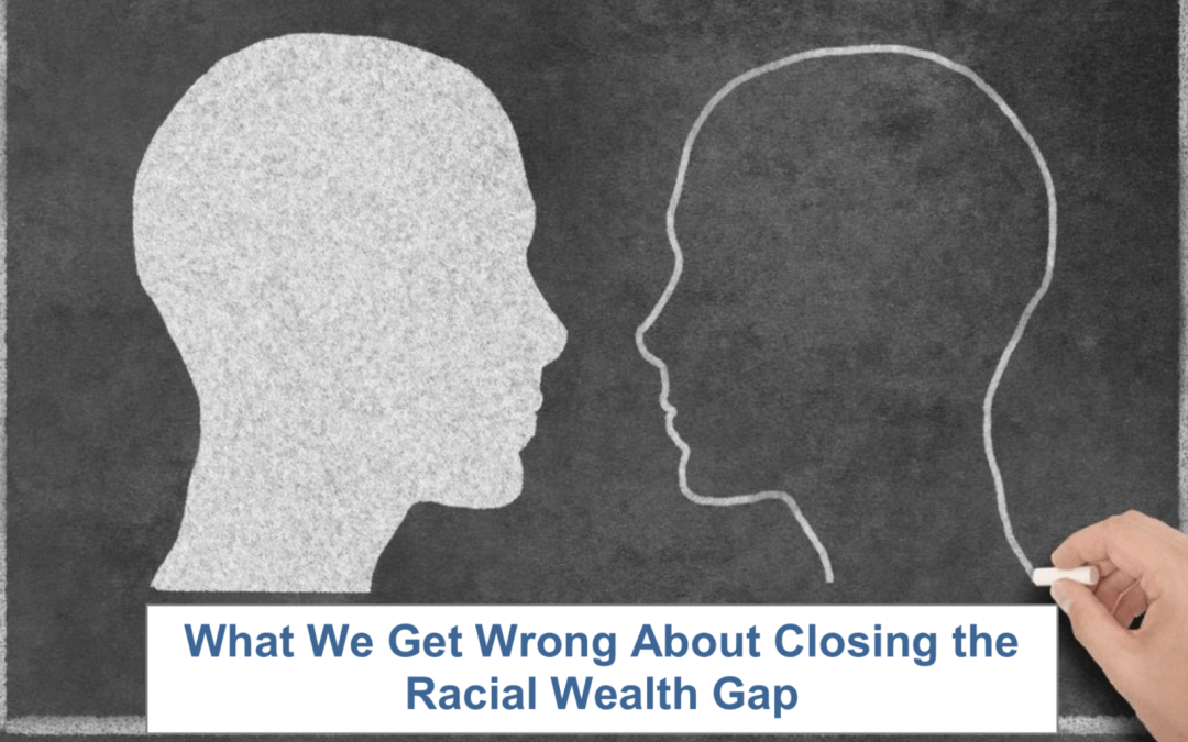 NEW REPORT: What We Get Wrong About Closing the Racial Wealth Gap