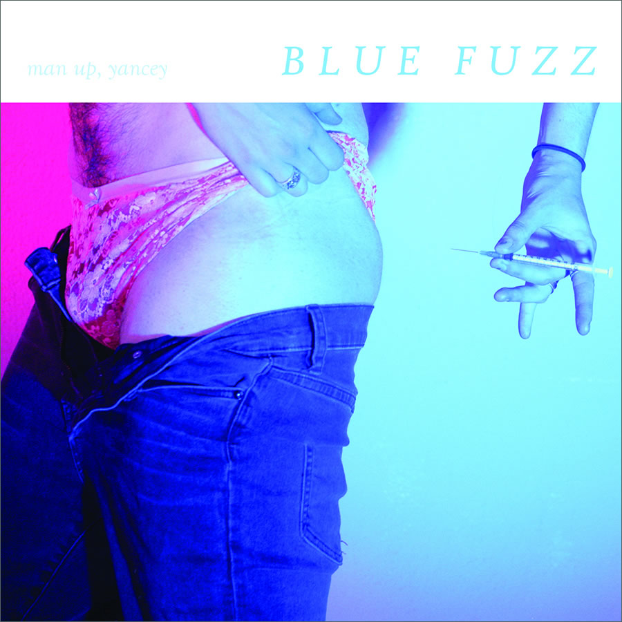 Man Up, Yancey - Blue Fuzz