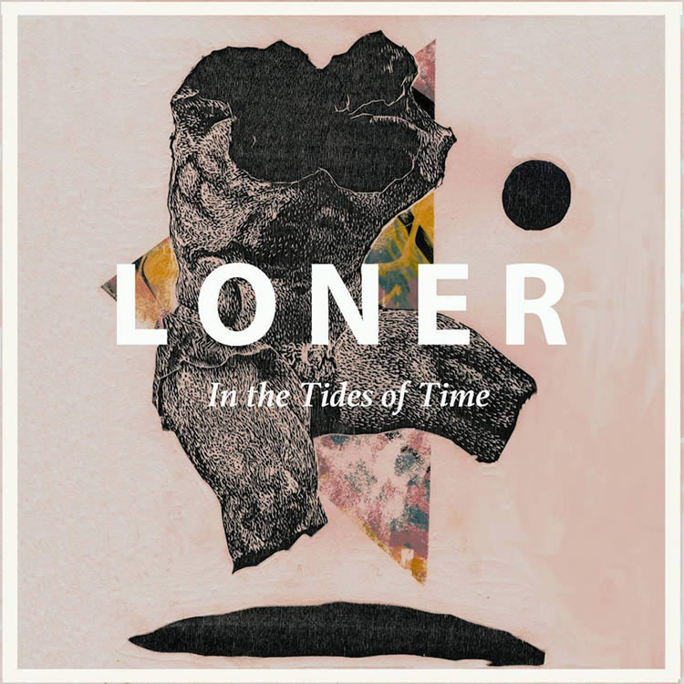 LONER - In the Tides of Time