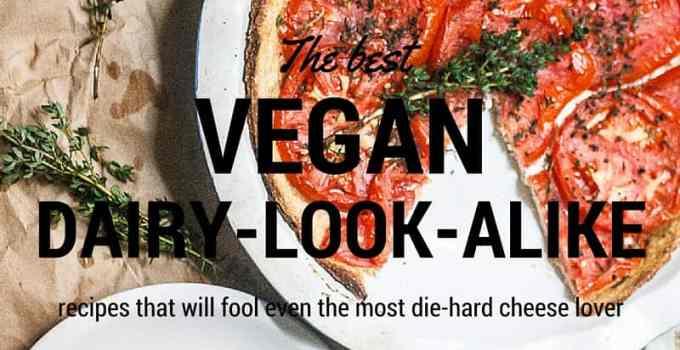 The best vegan dairy-look-alike recipes