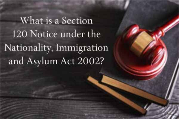 What is a Section 120 Notice under the Nationality, Immigration and Asylum Act 2002?