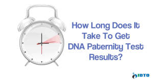 How Long Does it Take to Get DNA Paternity Test Results?