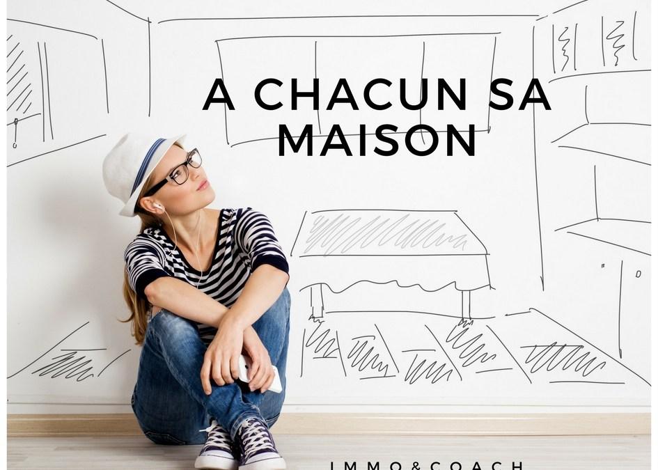 A CHACUN SA MAISON