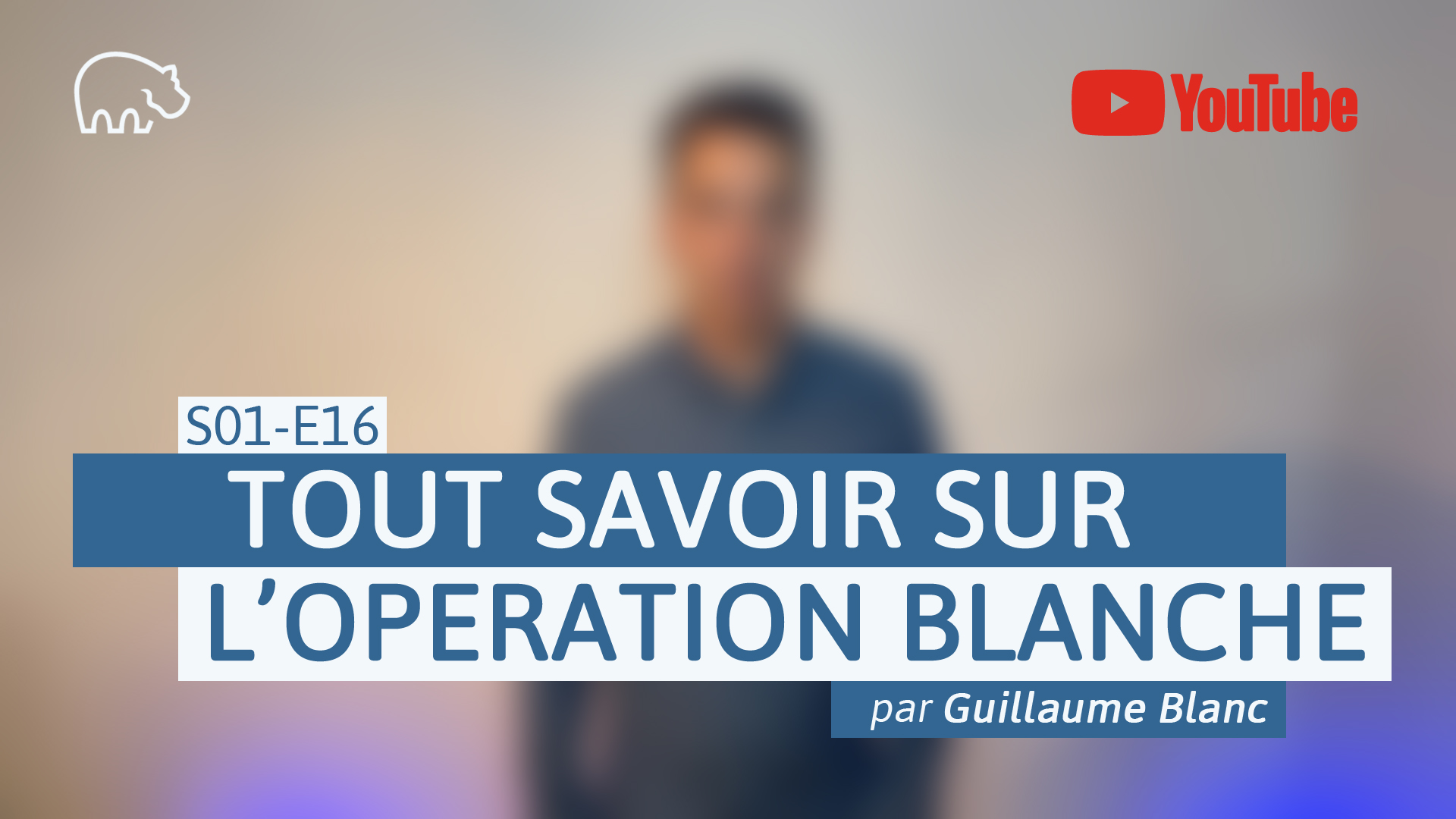 Bannière illustration - ImmoPotamTV - YouTube - Guillaume Blanc - S01-E16 - Tout savoir sur l'opération blanche