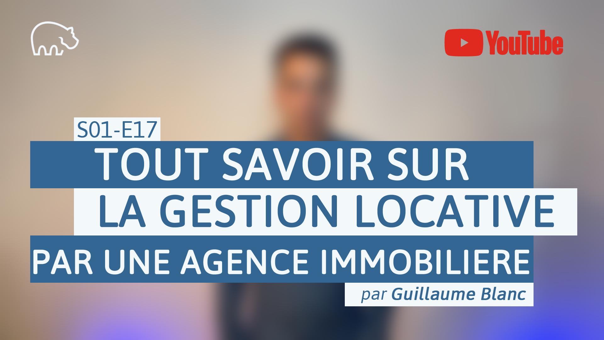 Bannière illustration - ImmoPotamTV - YouTube - Guillaume Blanc - S01-E17 - Tout savoir sur la gestion locative par une agence immobilière