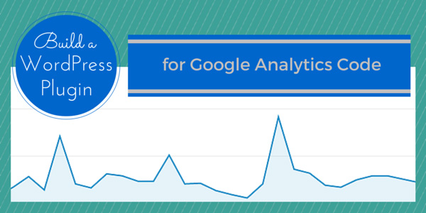 how to build a wordpress plugin for your google analytics tracking code