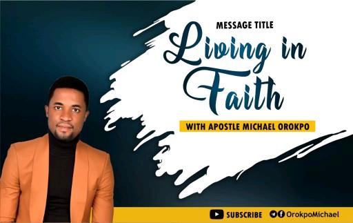 Download Sermon: LIVING IN FAITH | Apostle Michael Orokpo