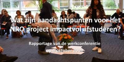 Aandachtspunten voor Impactvol Afstuderen. Een rijke oogst van de 1e werkconferentie