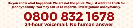 Johnny Connelly's death. If you know anything, call Impartial Investigations voicemail on 0800 832 1678