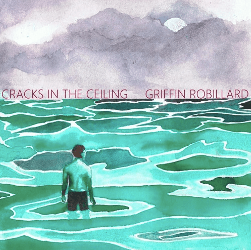 griffin robillard, cracks in the ceiling