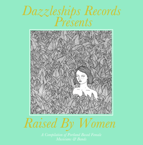 dazzleships records presents: raised by women