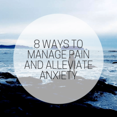 Guest Post : 8 Ways to Manage Pain + Alleviate Anxiety by Bridget Sheffler