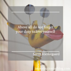 """Above all do not forget your duty to love yourself."" -Søren Kierkegaard"