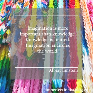 """Imagination is more important than knwoledge. Imagination encircles the world."" -Albert Einstein"