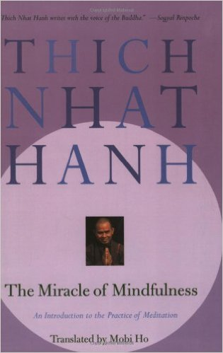 Book Cover: The Miracle of Mindfulness: An Introduction to the Practice of Meditation by Thich Nhat Hanh