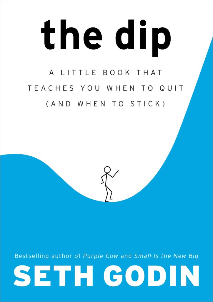 Book Cover: The Dip: A Little Book That Teaches You When to Quit (and When to Stick) by Seth Godin
