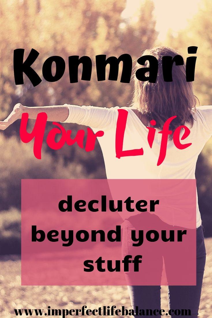 Konmari Your Life - Declutter Beyond Your Stuff