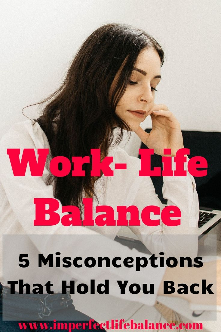 Work-Life Balance: 5 Misconceptions That Hold You Back