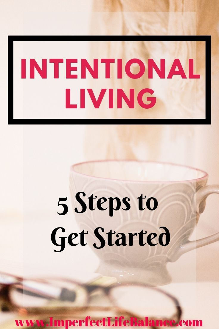Intentional Living - 5 Steps to Get Started