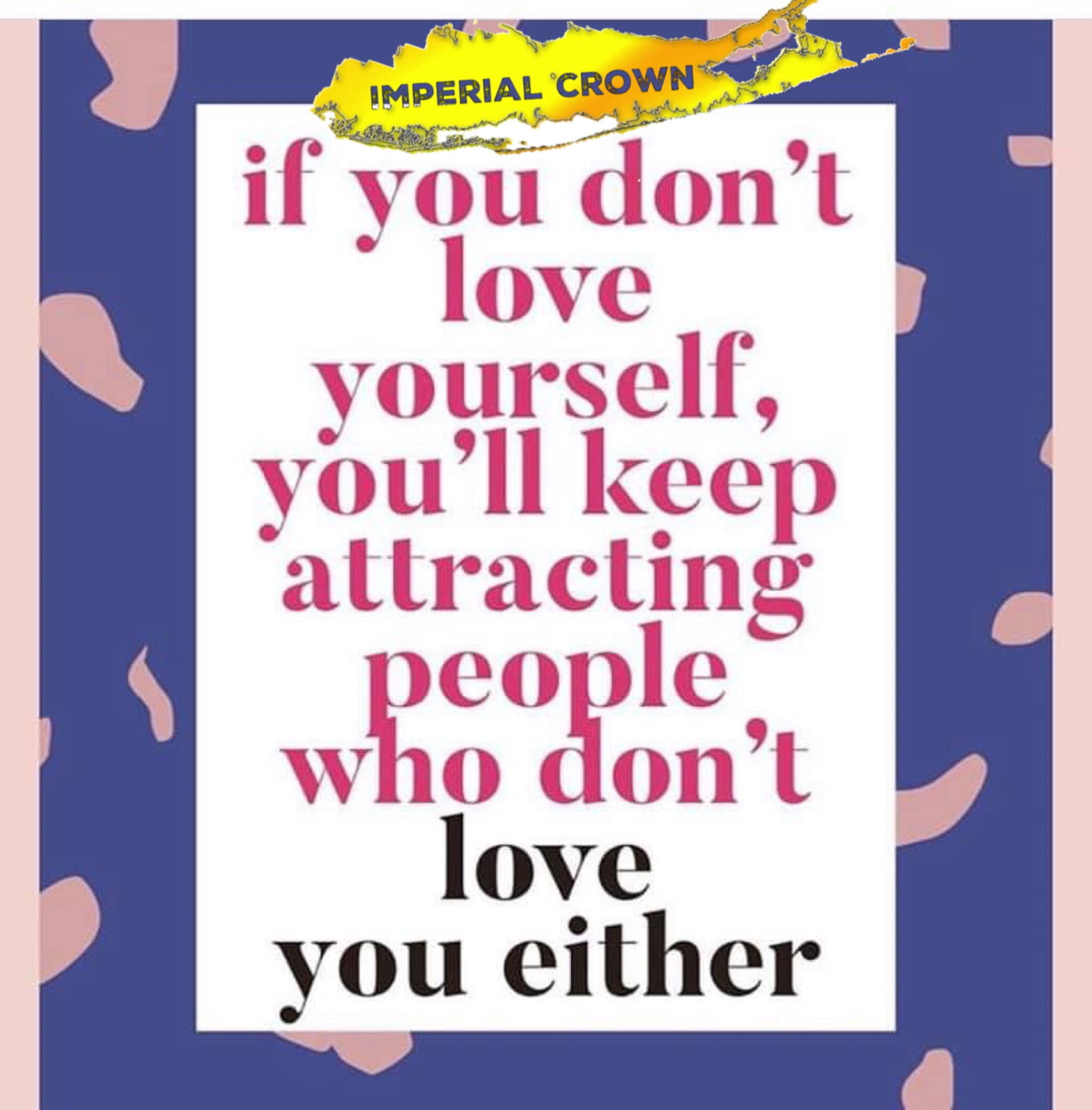 If you don't love yourself, you'll keep attracting people…..
