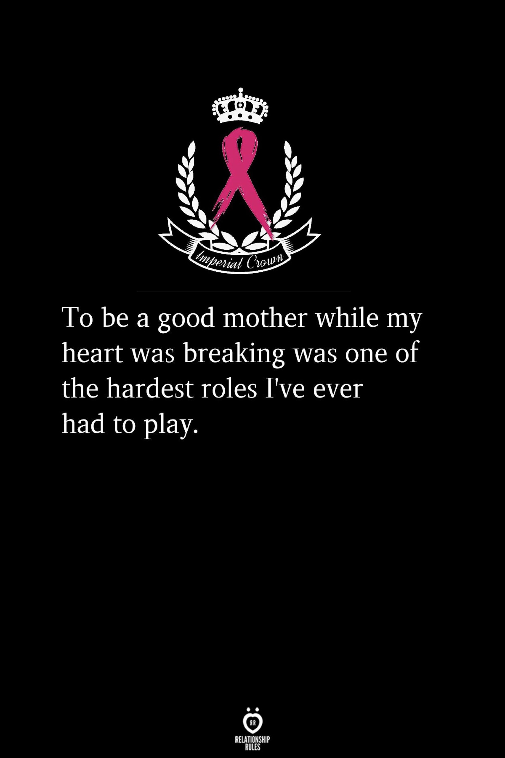 To be a good mother while my heart was breaking was one of the hardest…..