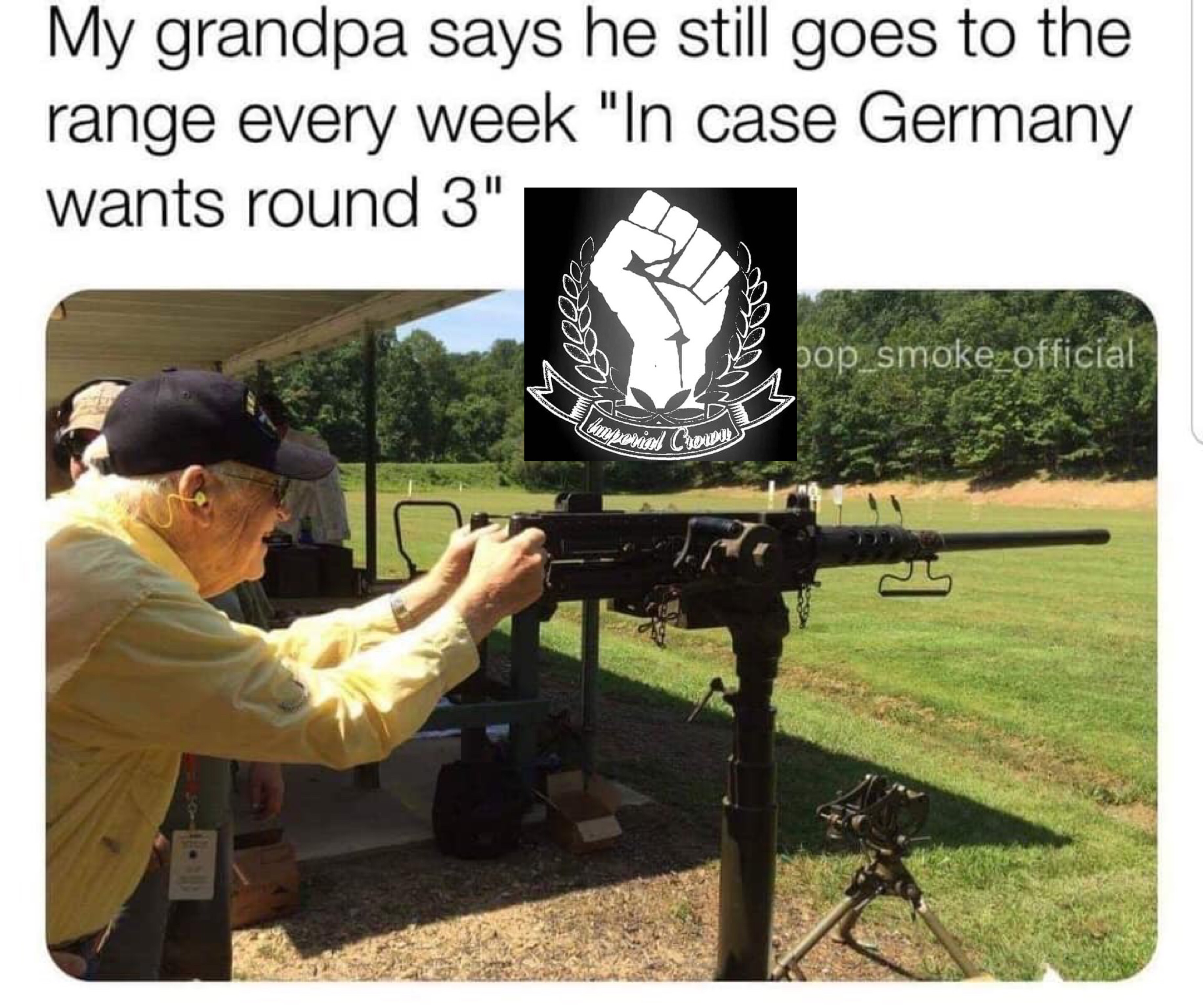 My grandpa says he still goes to the range every week….