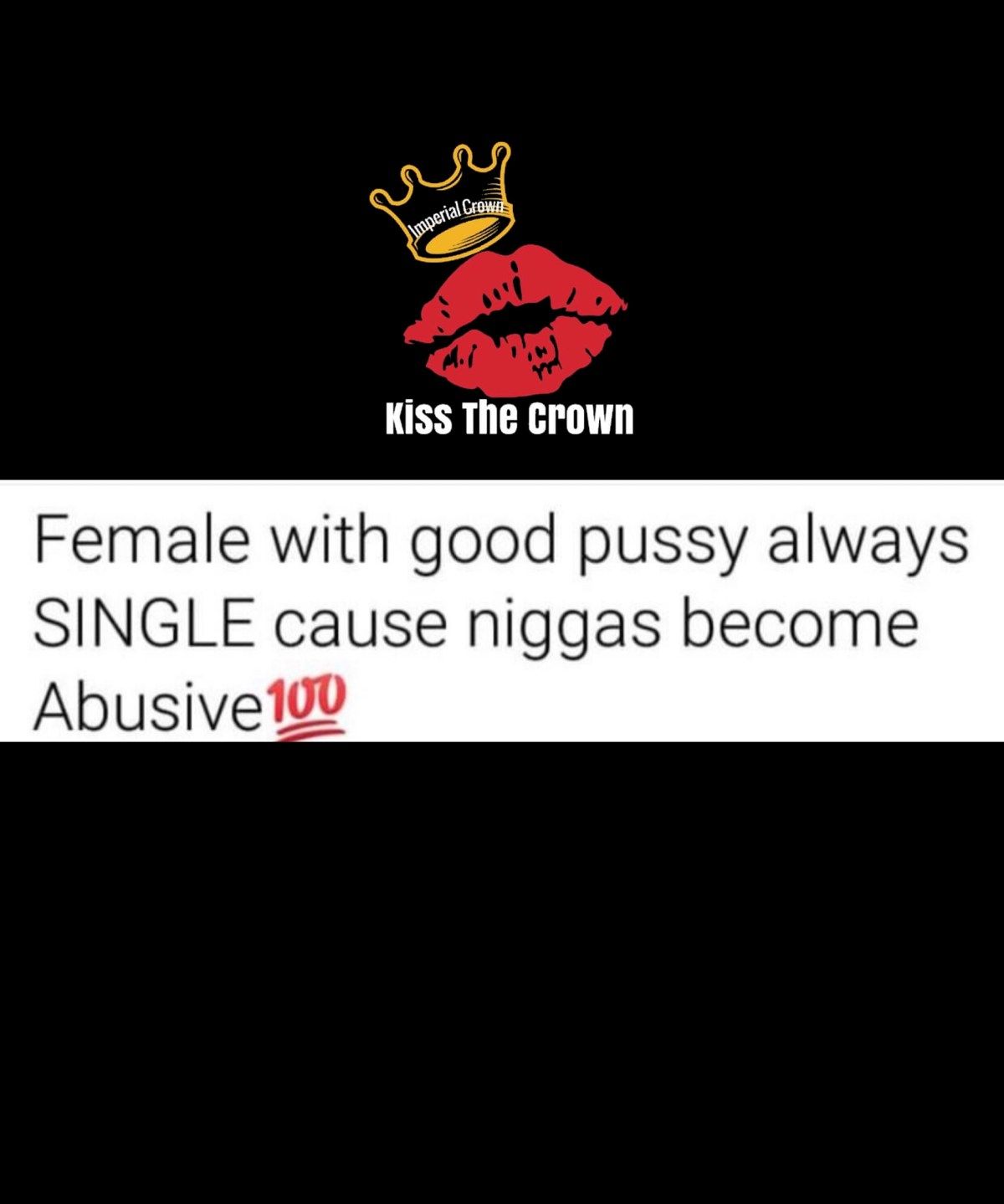Female with good pussy always single cause niggas become abusive