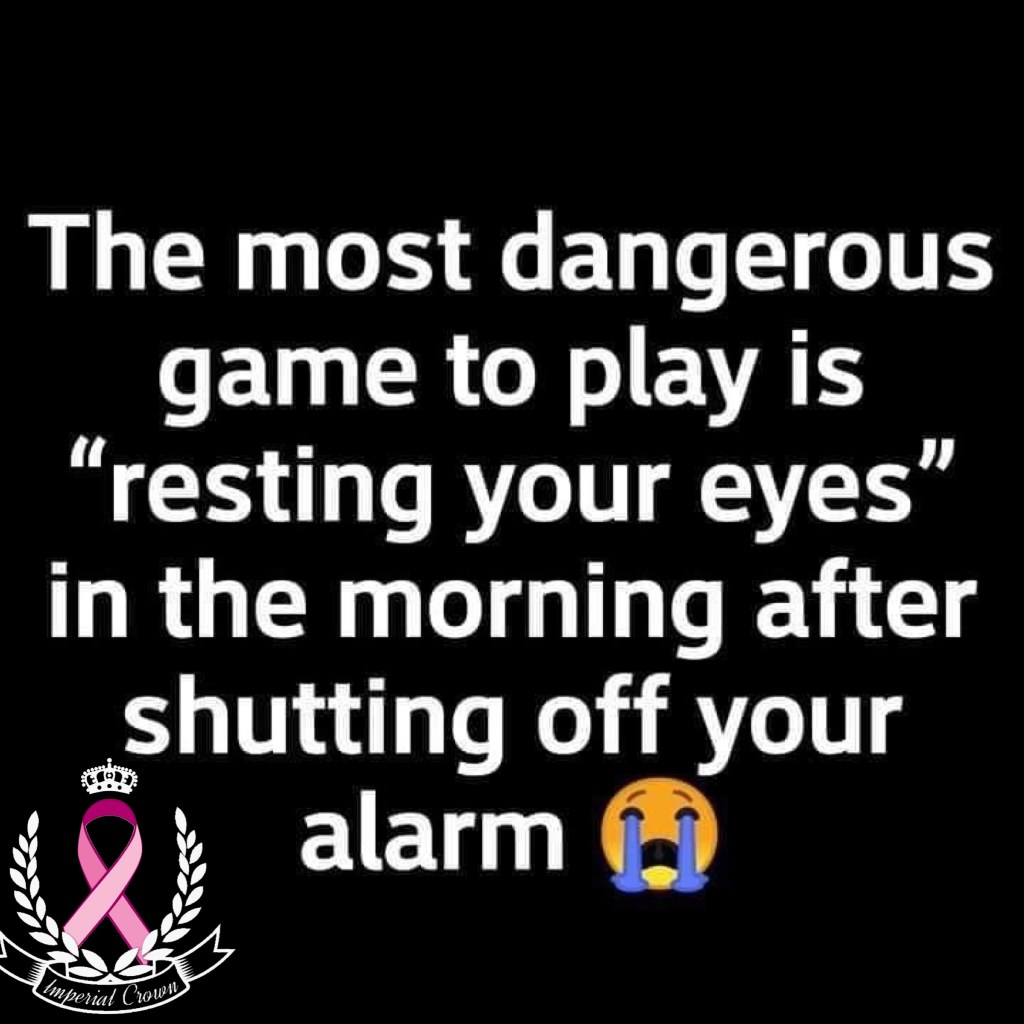 The most dangerous game to play is resting your eyes in the morning after shutting off your alarm