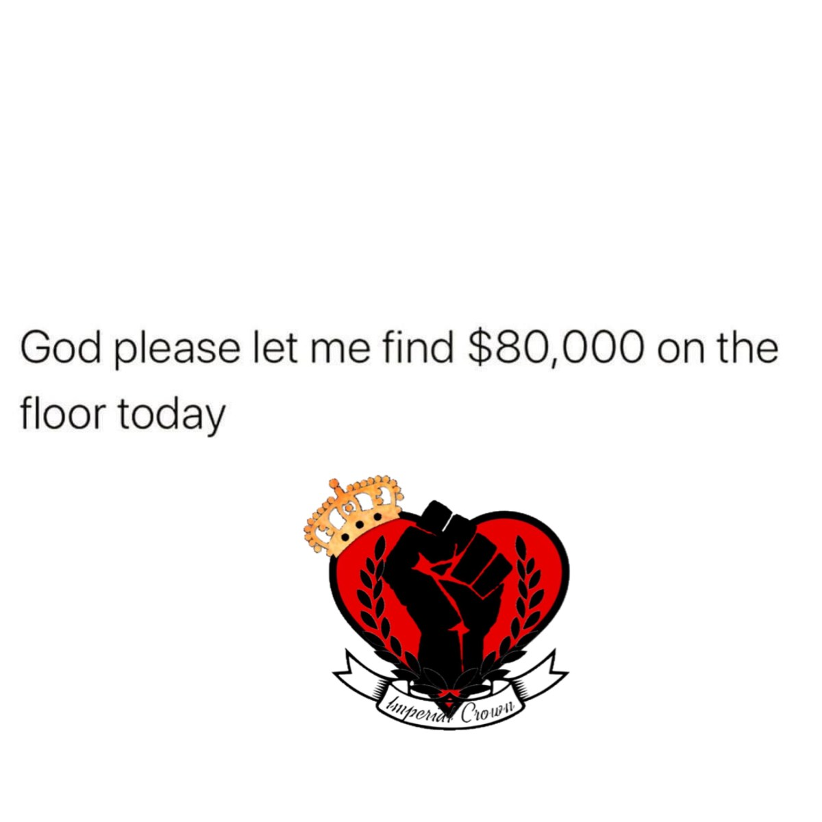 God please let me find $80,000 on the floor today