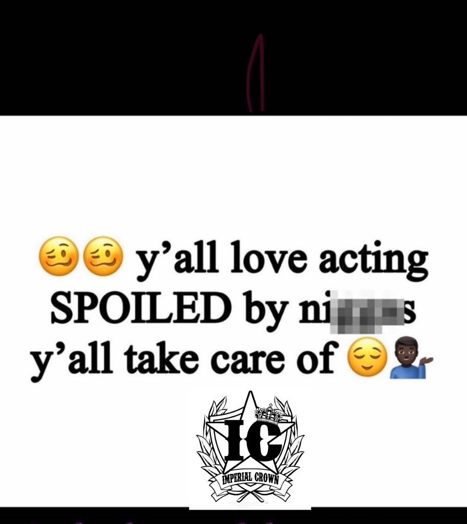 Yall love acting spoiled By men y'all take care of
