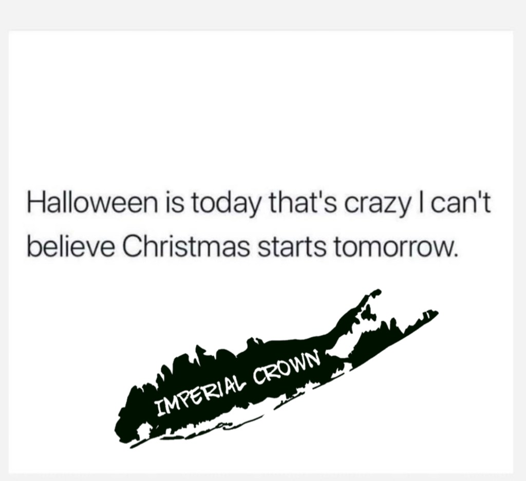 Halloween is today that's crazy I can't believe Christmas starts tomorrow