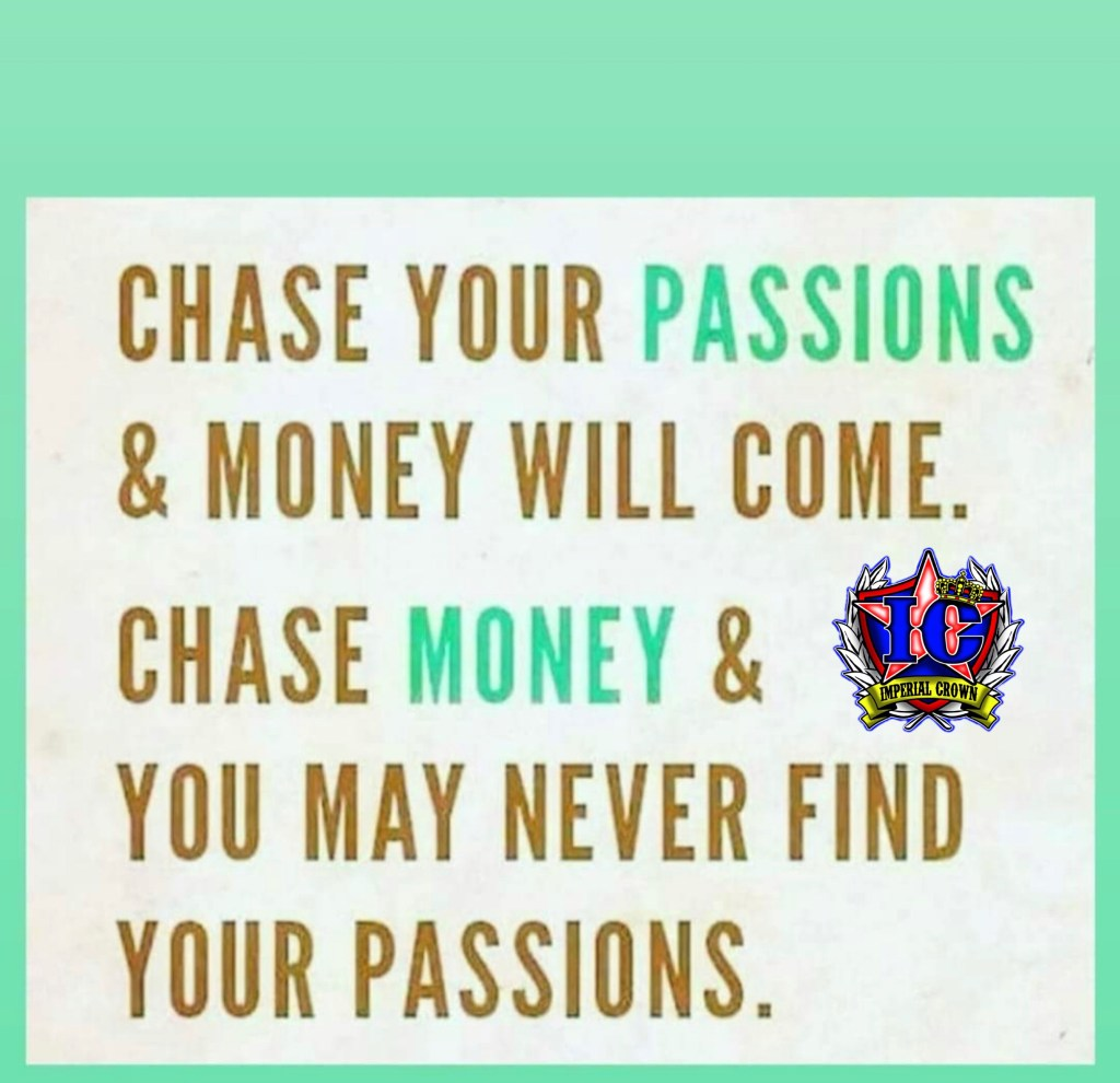 Chase your passions & money will come Chase monkey & you may never find your passions