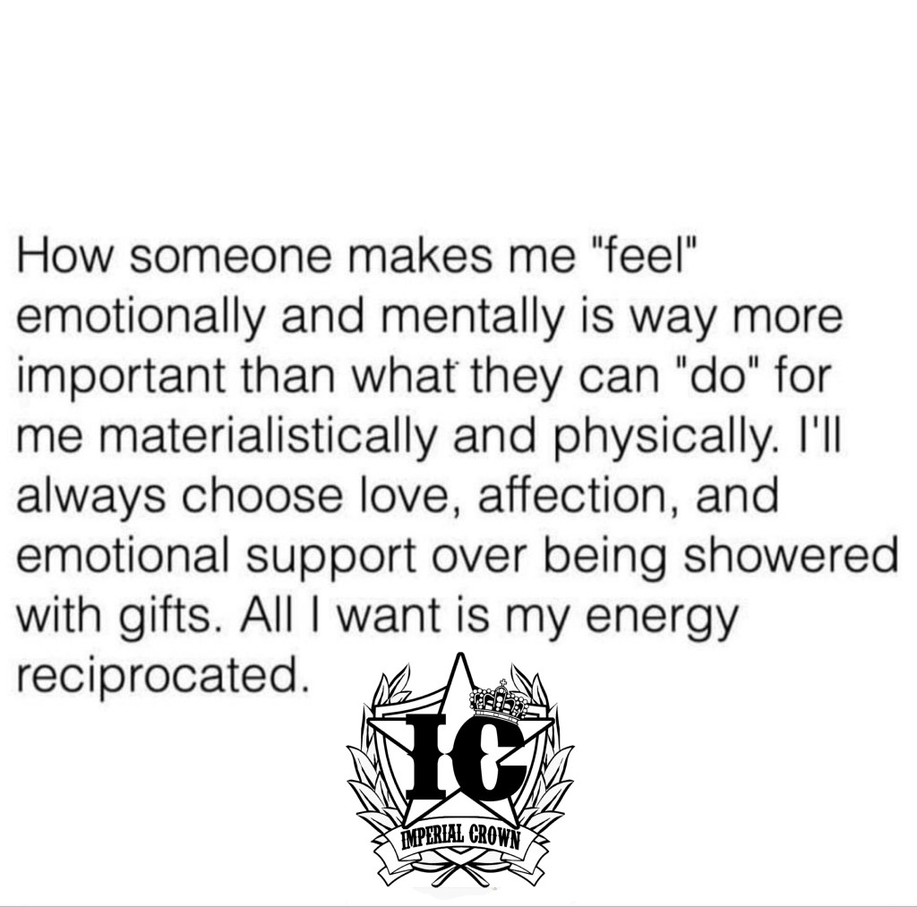 How someone makes me feel emotionally and mentally is way more important than what they can do for me materialistically