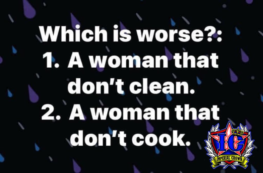 Which is worse 1 a woman that don't clean 2 a woman that don't cook