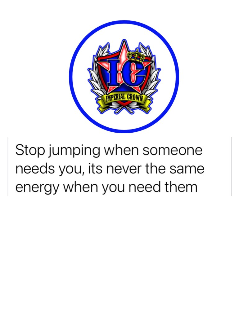 Stop jumping when someone needs you its never the same energy when you need them