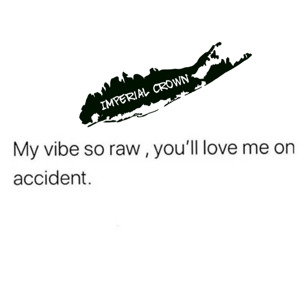 My vibe so raw you'll love me on accident
