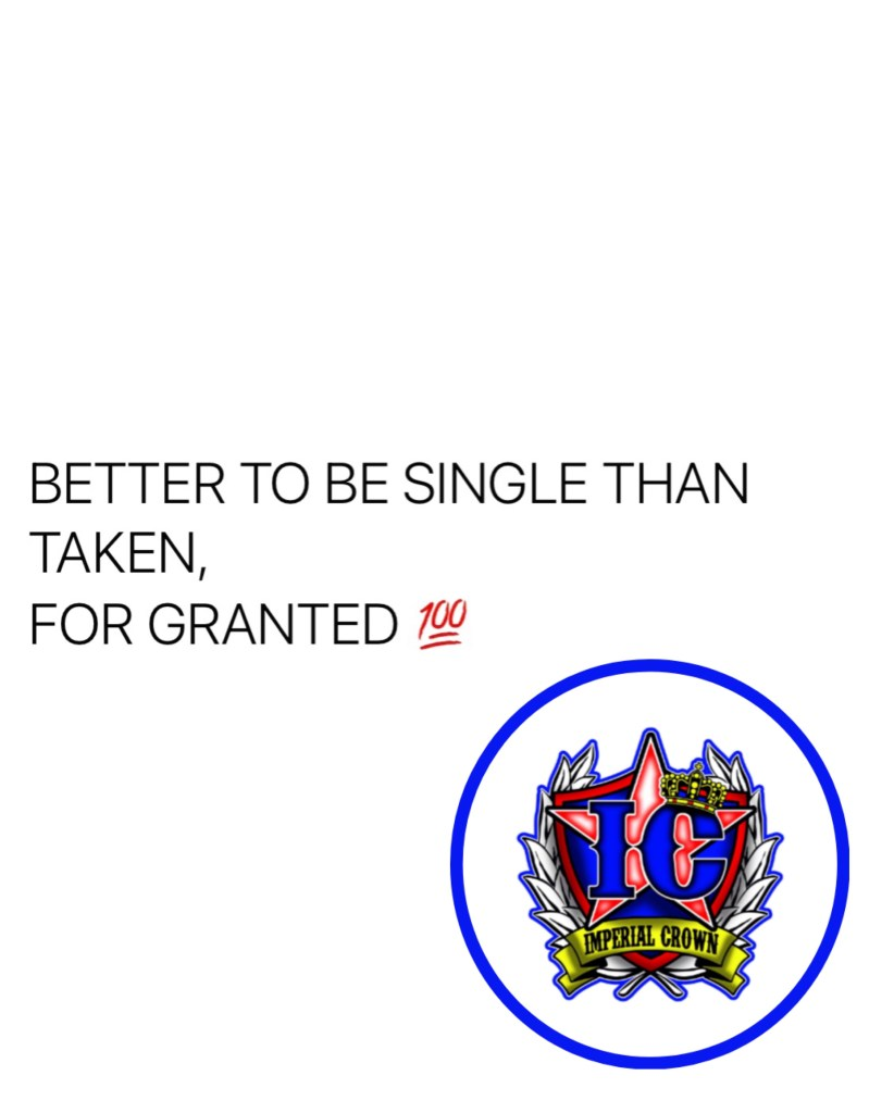 Better to be single than taken for granted