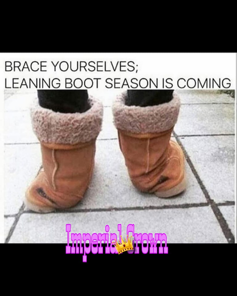 Brace yourselves leaning boot season is coming