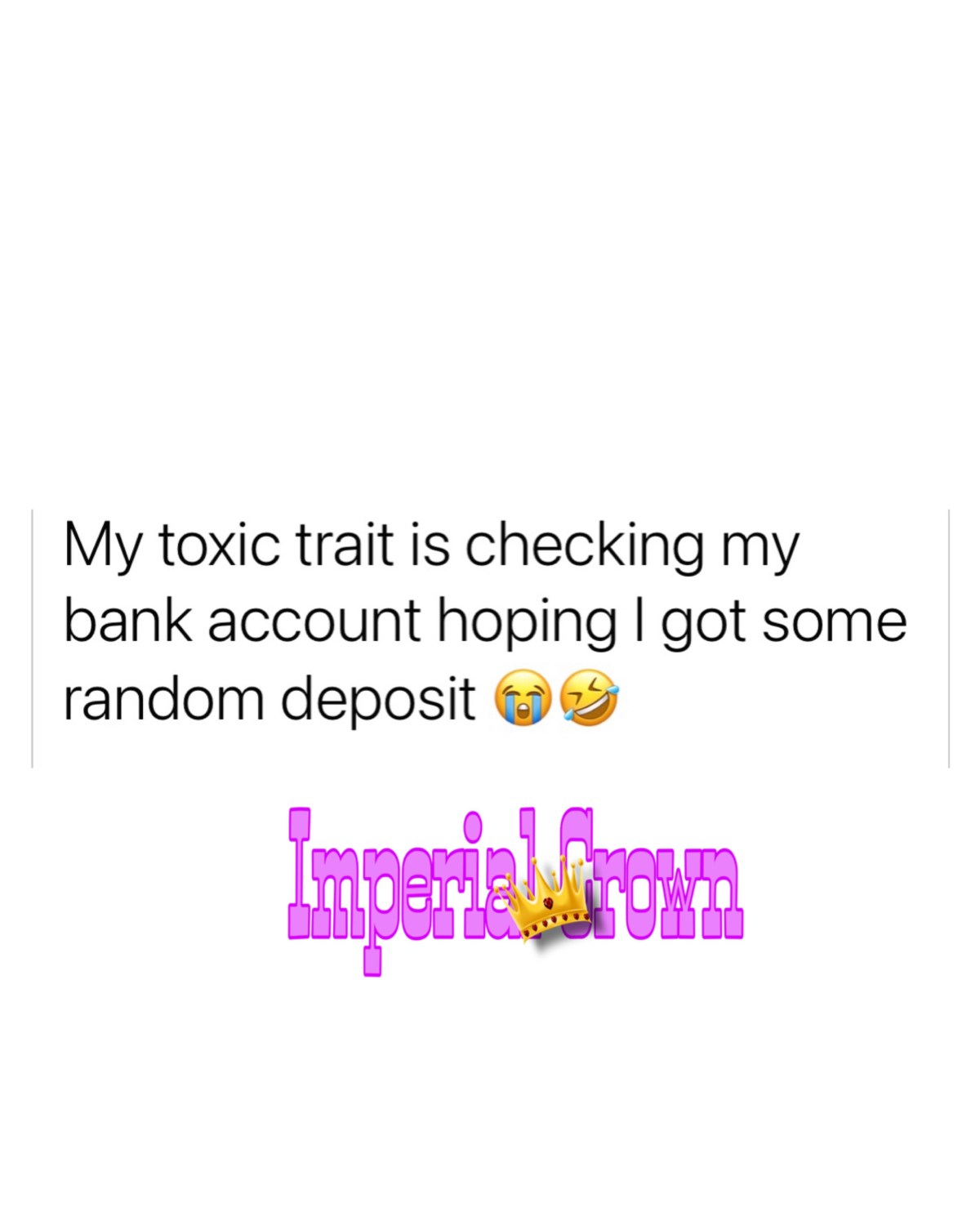 My toxic trait is checking my bank account hoping I got some random deposit😭🤣