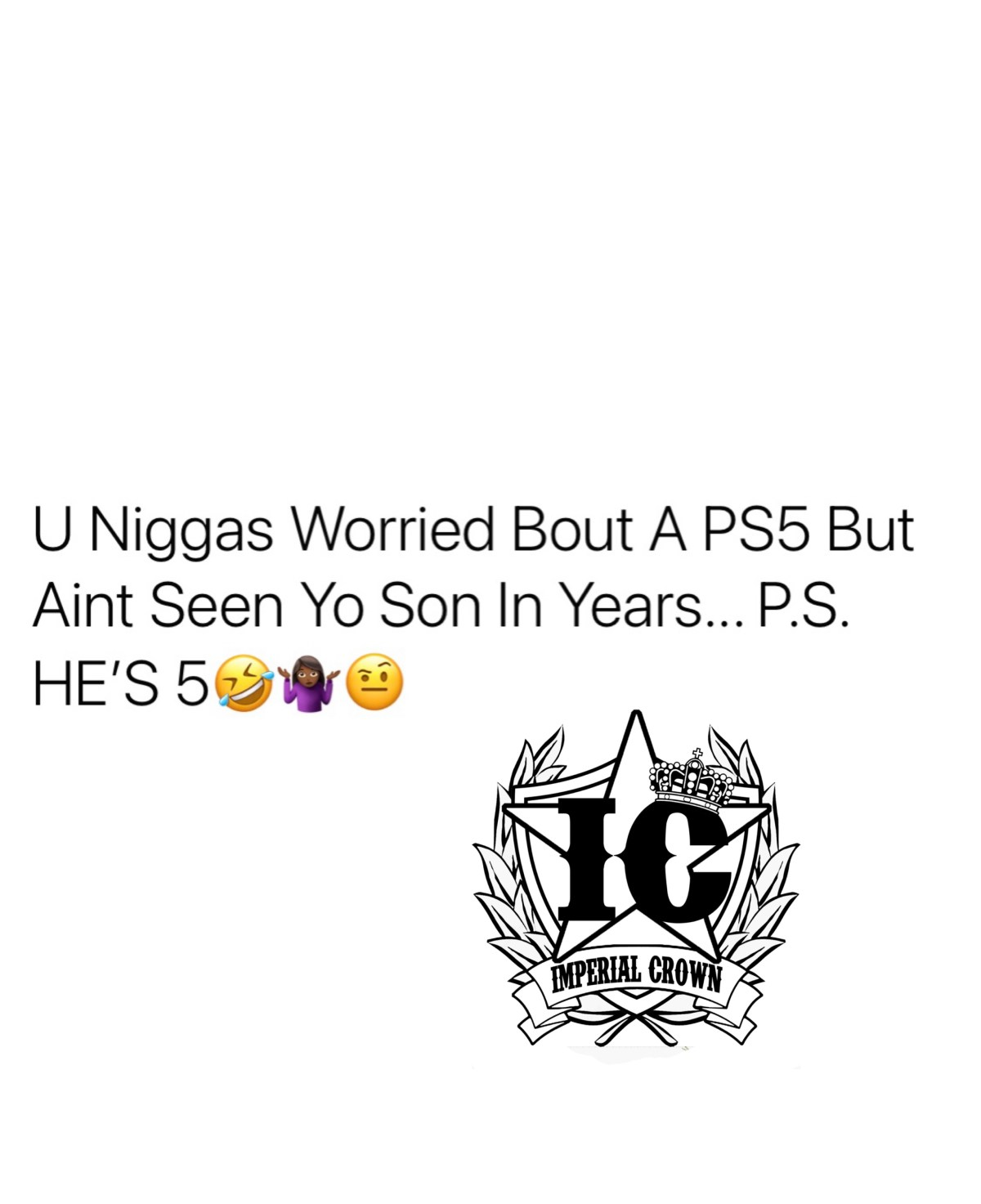 U niggas worried bout a PS5 but ain't seen yo son in years p.s. he's 5