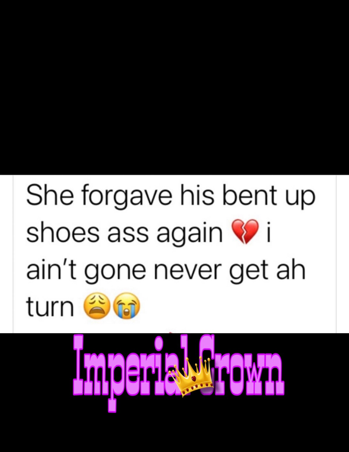 She forgave his bent up shoes ass again I ain't gone never get ah turn
