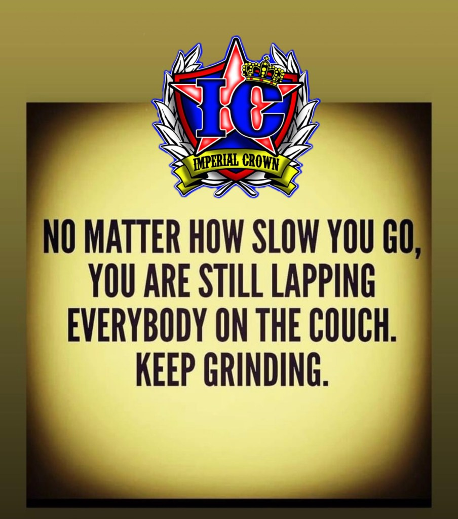 No matter how slow you go, you are still lapping everybody on the couch. Keep grinding.