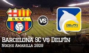 VER ONLINE Barcelona SC vs Delfín sc EN VIVO GolTV Noche Amarilla 2020