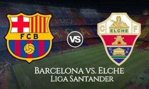 EN VIVO Barcelona vs Elche PARTIDO EN DIRECTO