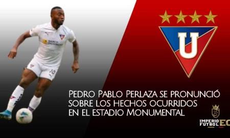 Pedro Pablo Perlaza se pronunció sobre los hechos ocurridos en el estadio Monumental