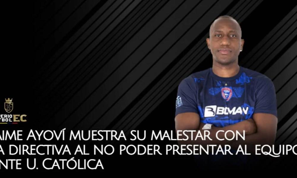Jaime Ayoví muestra su malestar con la directiva al no poder presentar al equipo ante U. Católica